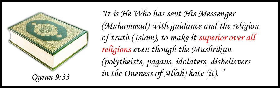 The Quran makes it quite clear that Islam seeks domination.